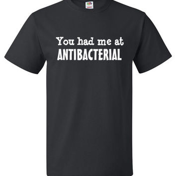 You Had Me At Antibacterial Shirt Funny Nurse Tee