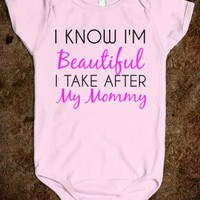 I KNOW I'M BEAUTIFUL I TAKE AFTER MY MOMMY
