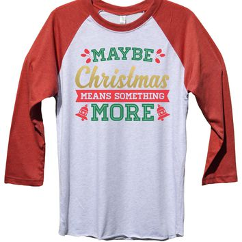Maybe Christmas Means Something More Funny Christmas - Unisex Baseball Tee Mens And Womens