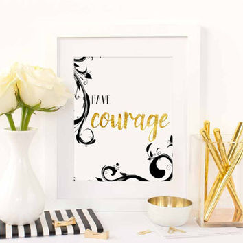 Have Courage Quote, Digital Download, Quote Art, Inspirational Quote, Printable Quote, Gold Foil, Courage Quote, Black and Gold