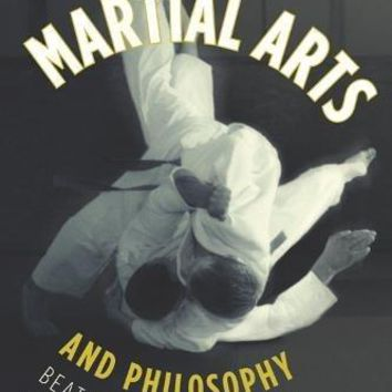Martial Arts and Philosophy Popular Culture and Philosophy