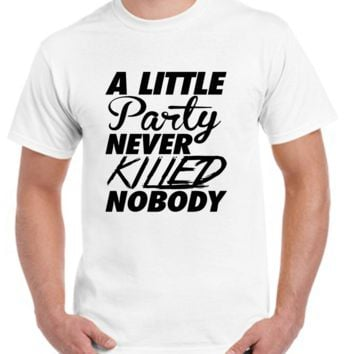 A little party never killed nobody T-shirt