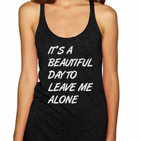 Women's Tank Top It's A Beautiful Day To Leave Me Alone Fun