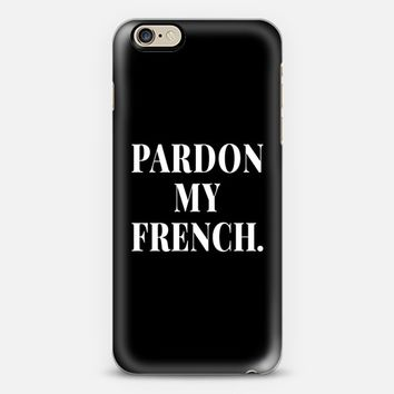 Pardon My French (Black & White) iPhone 6 case by CreativeAngel | Casetify