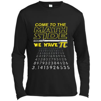 Come To The Math Side We Have Pi - Math Geek & Nerd  Long Sleeve Moisture Absorbing Shirt