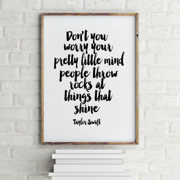 "Printable art""Taylor Swift"" Don't you worry your pretty little mind People throw rocks at things that shine,typography quote,home decor"