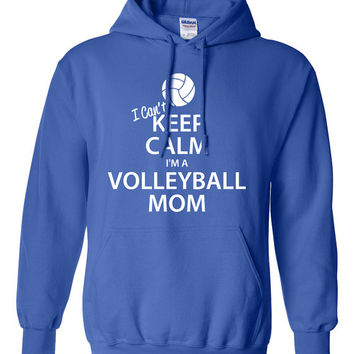 I Can't Keep Calm I'm a Volleyball Mom Hoodie Proud Mom Sports Mom Varsity Mom Great Gift Idea Volleyball Hoodie BD-205