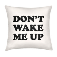 DON'T WAKE ME UP PILLOW - PREORDER