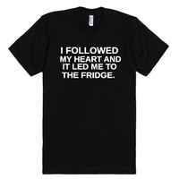 I Followed My Heart And It Led Me To The Fridge-Black T-Shirt