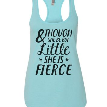 And Though She Be But Little She Is Fierce Womens Workout Tank Top