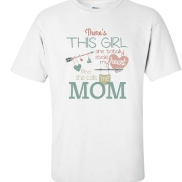 There's This Girl She Totally Stole My Heart And She Calls Me Mom Apparel