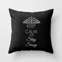 Keep Calm and Stay Sassy Throw Pillow by Shawn Terry King