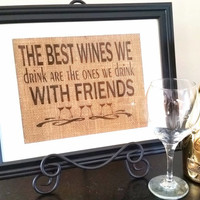 The Best Wines We Drink Are The Ones We Drink With Friends, Wine Lover, Wine Decor, burlap, home decor, Bar Decor