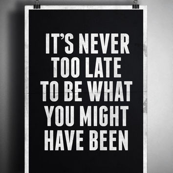 It's Never Too Late To Be What You Might Have Been, (Instant Download) , 300 dpi, Popular Digital Art, Decoration, Poster