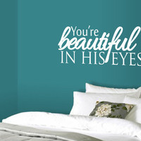 You're Beautiful in His eyes Vinyl Wall Art Decal