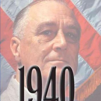 1940: FDR, Willkie, Lindbergh, Hitler - The Election Amid the Storm