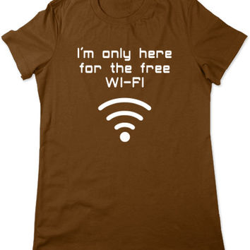 Only Here For Free WiFi, Funny Tshirt, Geeky TShirt, Internet Funny T Shirt, Geek T Shirt, Funny Graphic Tee, Ladies Women Plus Size