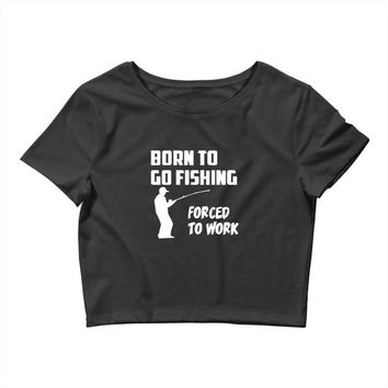born to go fishing forced to work mens funny Crop Top