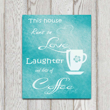 Coffee printable Turquoise teal Kitchen decor Coffee cup Kitchen poster print This house runs on love laughter and lots of coffee Download