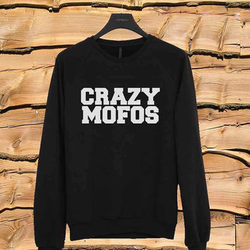 Crazy Mofos sweater Sweatshirt Crewneck Men or Women Unisex Size
