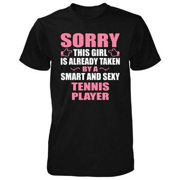 This Girl Is Taken By A Smart And Sexy Tennis Player - Unisex Tshirt