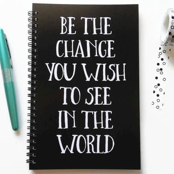 Writing journal, spiral notebook, bullet journal, black white, sketchbook, blank lined grid - Be the change you wish to see in the world