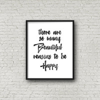 "PRINTABLE art""There so many reasons to be happy""inspirational and motivational quote,be happy quote,gift idea,home decor,wall art,instant"