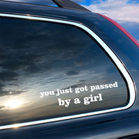 You Just Got Passed By A Girl Quote Vinyl Car Decal Vinyl Wall Decal Sticker