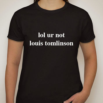 "One Direction ""lol ur not louis tomlinson"" T-Shirt"
