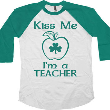 St Patricks Day Raglan Sleeves Kiss Me I'm A Teacher American Apparel St Pattys Day Shirt Gifts For Teacher 3/4 Sleeve Shirt Unisex - SA565