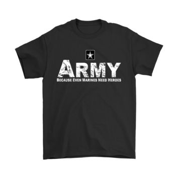 ESBCV3 U.S. Army Because Even Marines Need Heroes Shirts