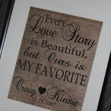 Personalized Couples Print : Every Love Story is Beautiful but Ours is My Favorite 8x10 Wall Art Burlap Looking