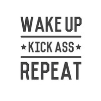 wall quote - Wake Up, Kick A**, Repeat