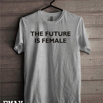 The Future is Female Shirt, Feminism T-shirt, Girls can do anything Tshirt, Unisex 100% Cotton Tumblr Outfit