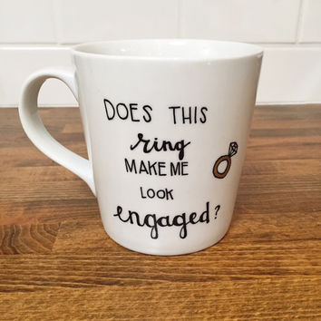does this ring make me look engaged // coffee mug // engagement announcement // personalized mug // announcement mug //  large coffee mug