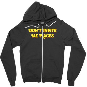don't invite me places Zipper Hoodie