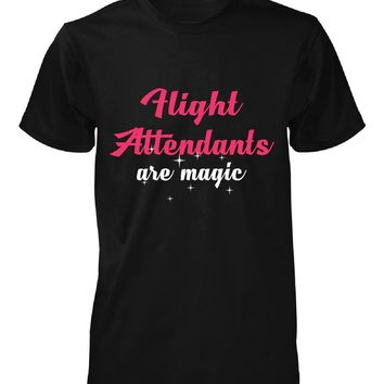 Flight Attendants Are Magic. Awesome Gift - Unisex Tshirt