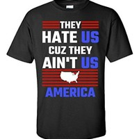 They Hate Us Cuz They Ain T Us America Patriotic 4th Of July - Unisex Tshirt