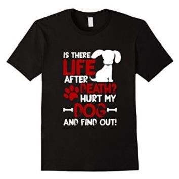 Life After Death. Hurt my dog, find out T-Shirt