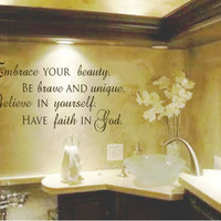 Embrace Your Beauty. Be brave and unique. Have faith in yourself. Believe in God Vinyl Wall Art Decal
