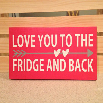 Love You to the Fridge Wood Sign