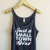 Just a Small Town Girl - Slouchy Relaxed Fit Tank - Ruffles with Love - Fashion Tee - Graphic Tee