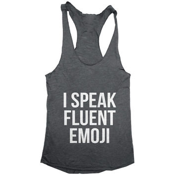 I speak fluent emoji Tank top racerback funny slogan fashion hipster cute women girls teens food sassy