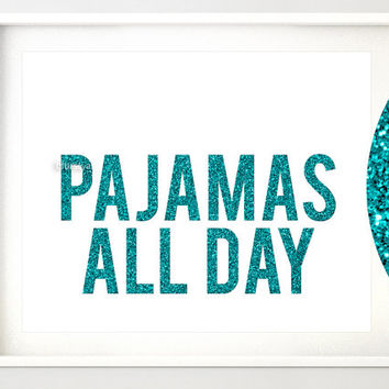 """Glitter quote printable: """" pajamas all day """". Funny quote print, printable decor, teal glitter print, dorm decor -gp084- Instant download"""