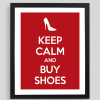 8x10 Keep Calm and Buy Shoes Art Print - Customized in Any Color Personalized Typography Funny Gift