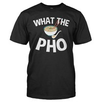 What the Pho - T Shirt