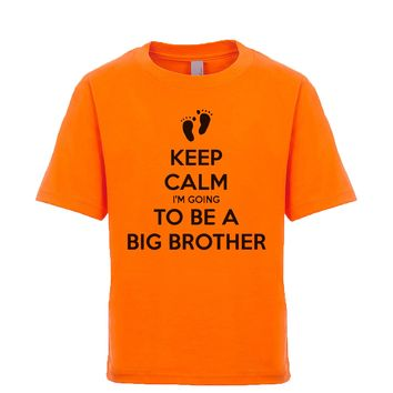 Keep Calm I'm Going To Be A Big Brother Unisex Kid's Tee