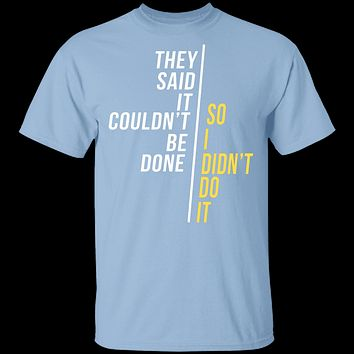 They Said It Couldn't Be Done T-Shirt