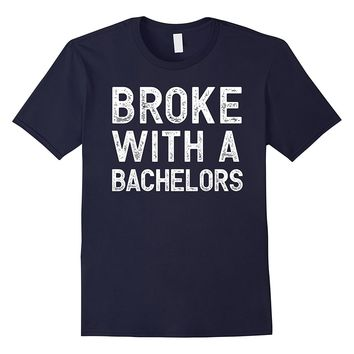 Broke with a Bachelors Funny Degree School College Tee