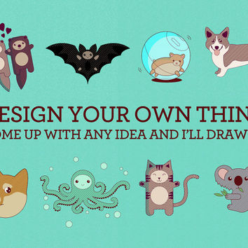 Design your own thing! If you have a personalized idea for a card or print, I'll draw it!